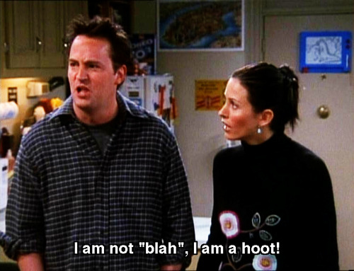 Chandler Bing a hoot