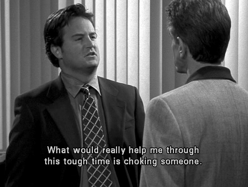 Chandler Bing choke someone